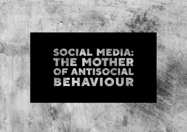 Social media: mother of antisocial behaviour aase